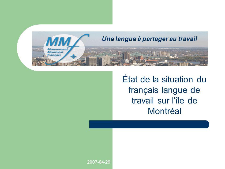 2007-04-29 Une langue à partager au travail État de la situation du français langue de travail sur lîle de Montréal