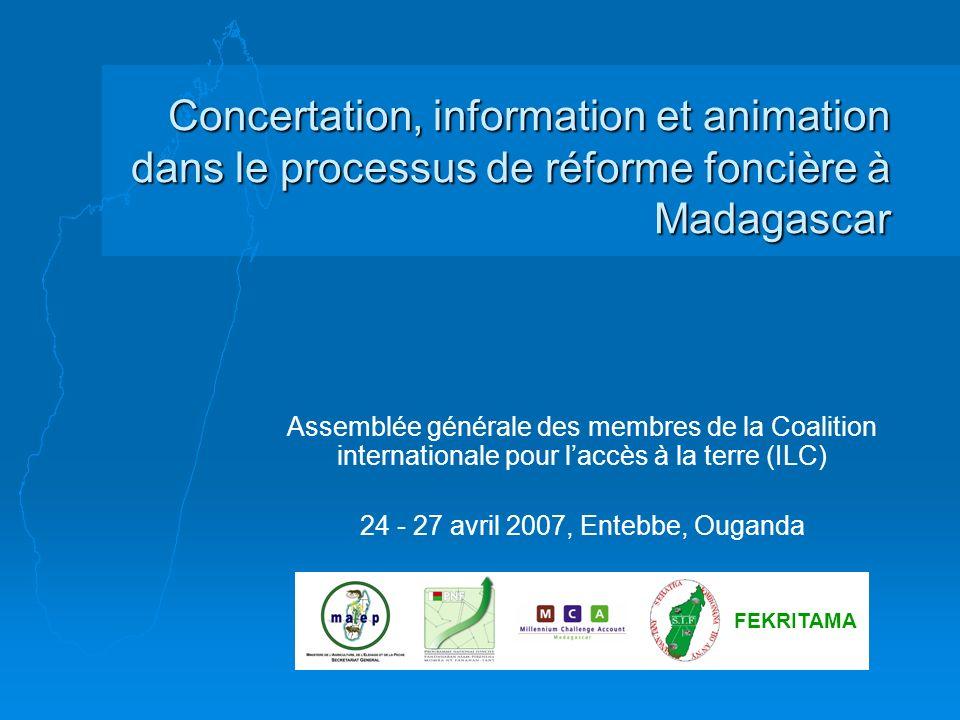 Concertation, information et animation dans le processus de réforme foncière à Madagascar Assemblée générale des membres de la Coalition international