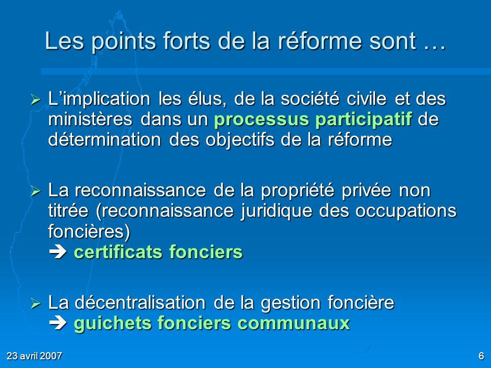 23 avril 20076 Les points forts de la réforme sont … Limplication les élus, de la société civile et des ministères dans un processus participatif de d