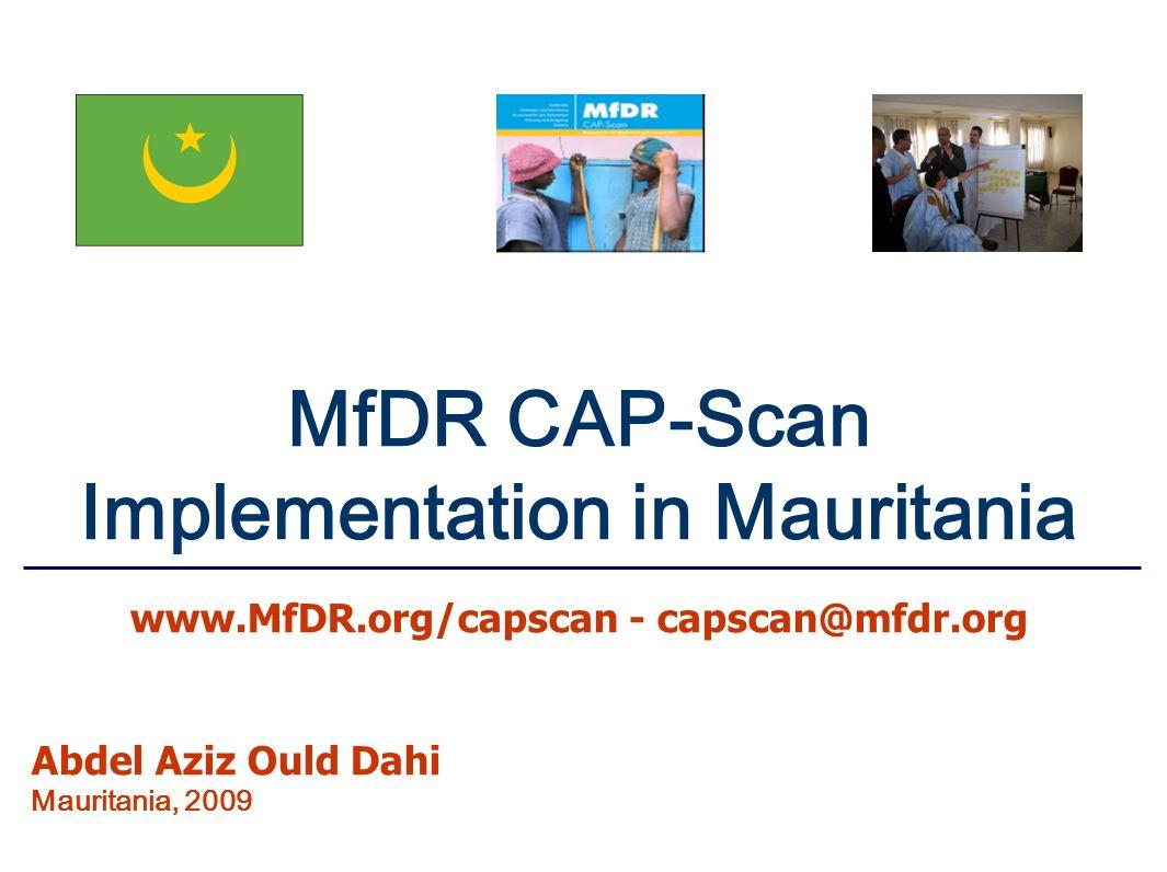 MfDR CAP-Scan Implementation in Mauritania www.MfDR.org/capscan - capscan@mfdr.org Abdel Aziz Ould Dahi Mauritania, 2009