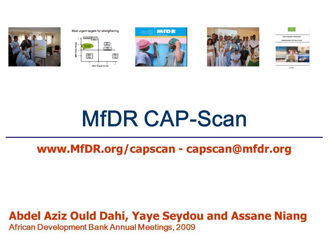 MfDR CAP-Scan www.MfDR.org/capscan - capscan@mfdr.org Abdel Aziz Ould Dahi, Yaye Seydou and Assane Niang African Development Bank Annual Meetings, 200