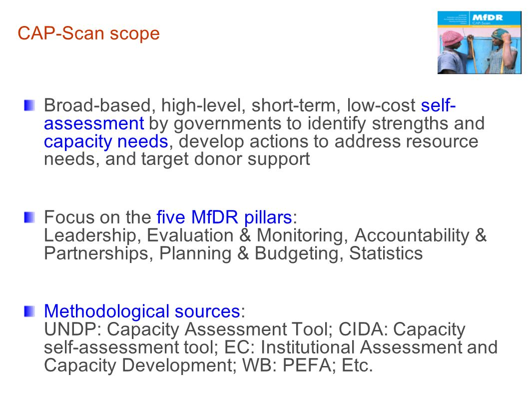 CAP-Scan scope Broad-based, high-level, short-term, low-cost self- assessment by governments to identify strengths and capacity needs, develop actions