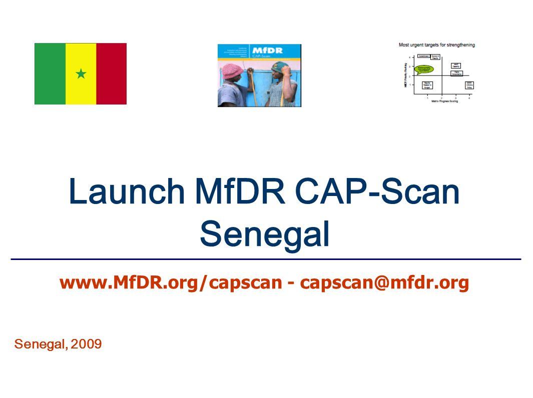 Launch MfDR CAP-Scan Senegal www.MfDR.org/capscan - capscan@mfdr.org Senegal, 2009