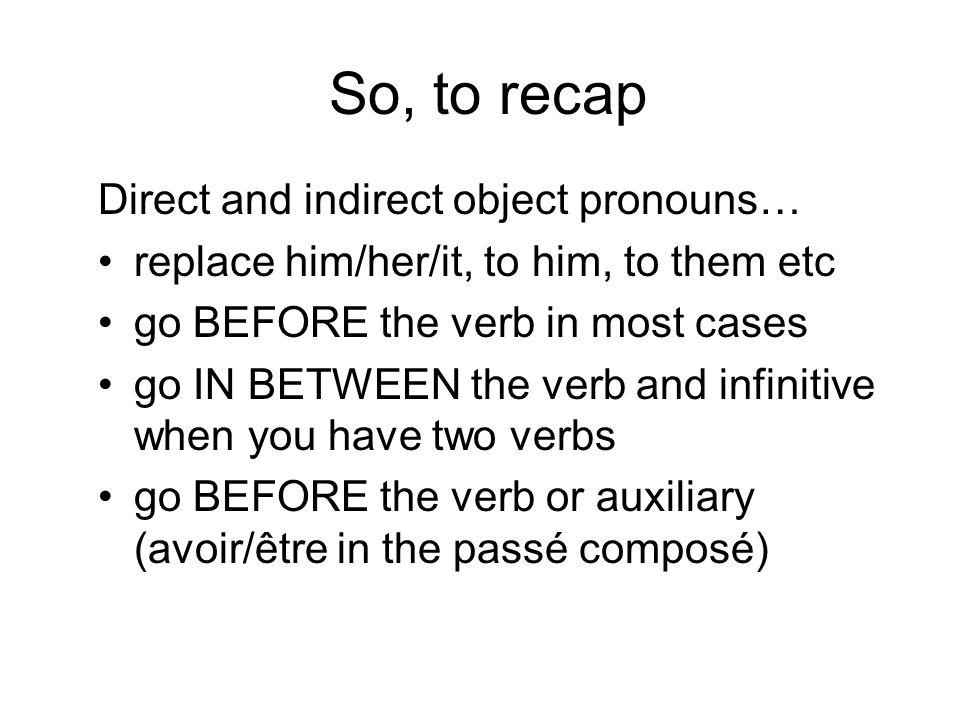 Pronouns with two verbs You can see when to use this format in the following examples: vous voulez le voir? Tu dois lui téléphoner elle ne peut pas vo