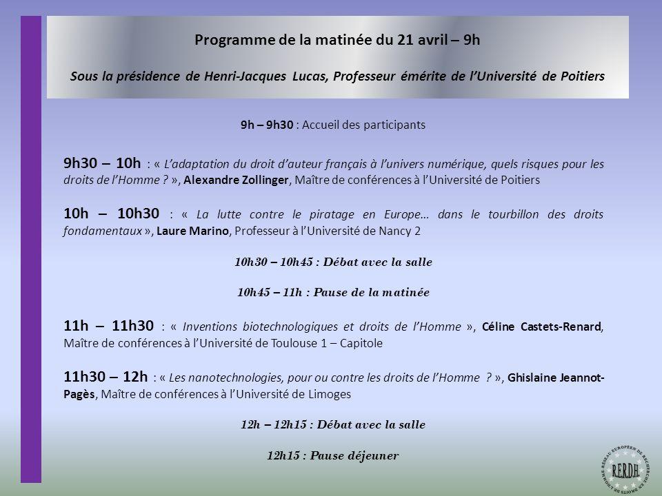 Programme de la matinée du 21 avril – 9h Sous la présidence de Henri-Jacques Lucas, Professeur émérite de lUniversité de Poitiers 9h – 9h30 : Accueil