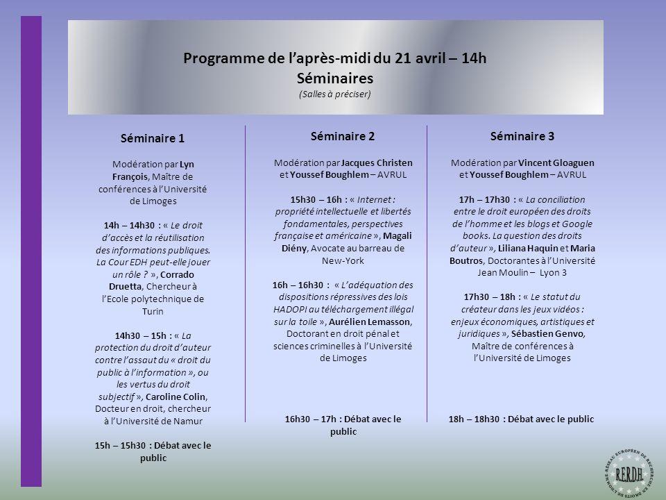 Programme de laprès-midi du 21 avril – 14h Séminaires (Salles à préciser) Séminaire 1 Modération par Lyn François, Maître de conférences à lUniversité