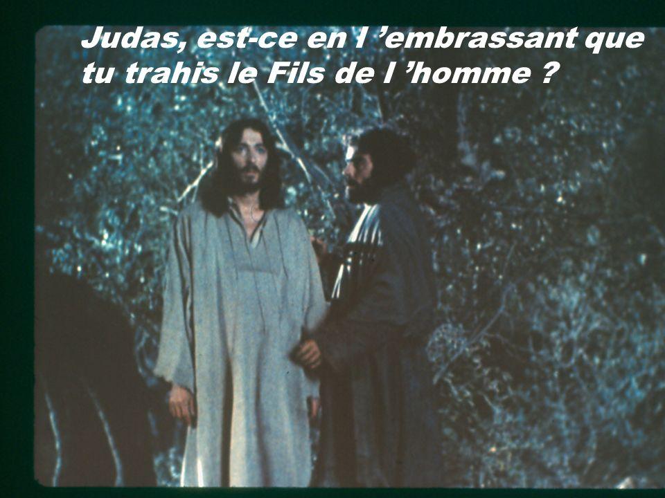 Judas, est-ce en l embrassant que tu trahis le Fils de l homme ?