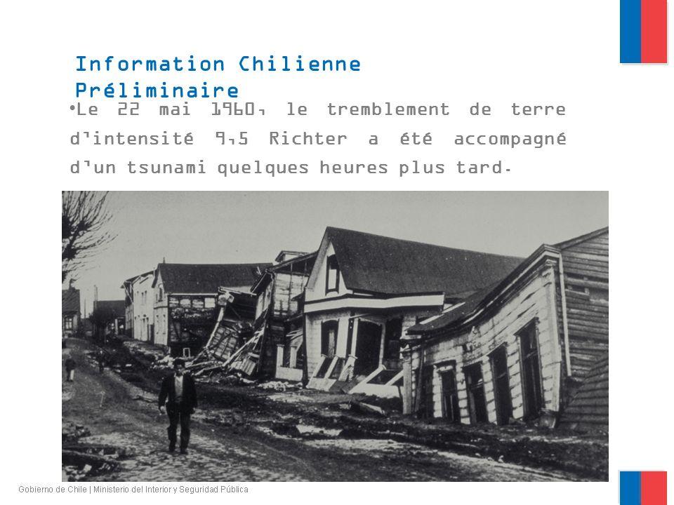 Le 22 mai 1960, le tremblement de terre dintensité 9,5 Richter a été accompagné dun tsunami quelques heures plus tard. Information Chilienne Prélimina