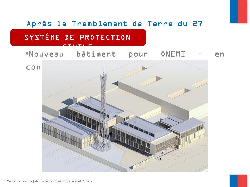 Après le Tremblement de Terre du 27 février 2010 Nouveau bâtiment pour ONEMI – en construction SYSTÉME DE PROTECTION CIVILE