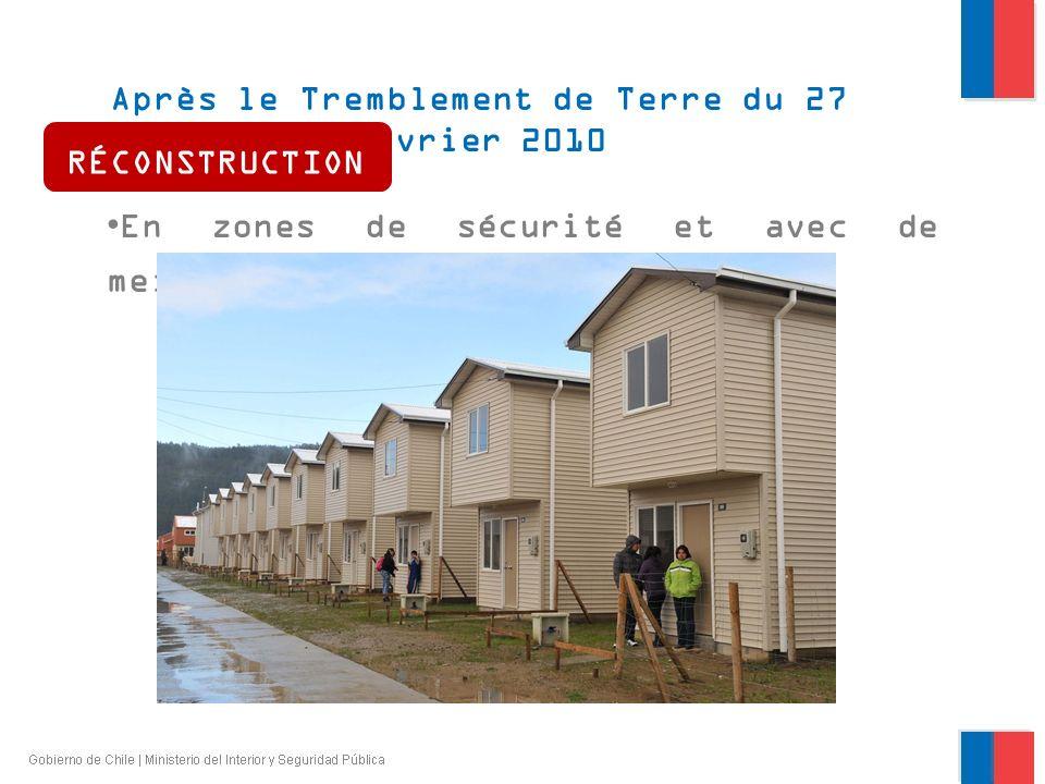 Après le Tremblement de Terre du 27 février 2010 En zones de sécurité et avec de meilleurs standards RÉCONSTRUCTION