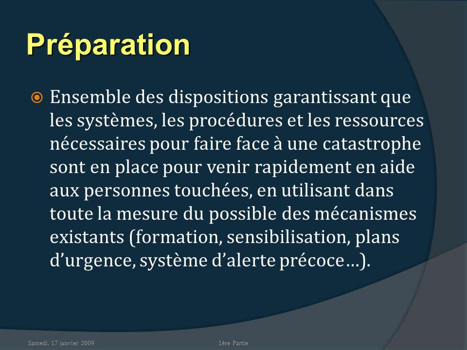 Samedi, 17 janvier 2009 Préparation Ensemble des dispositions garantissant que les systèmes, les procédures et les ressources nécessaires pour faire f