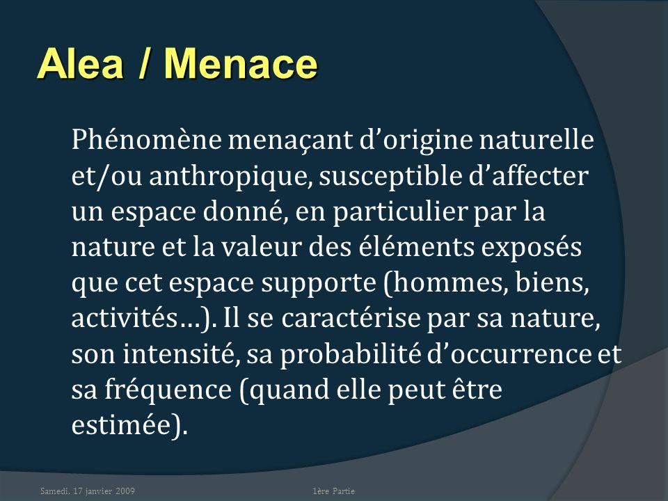 Samedi, 17 janvier 2009 Alea / Menace Phénomène menaçant dorigine naturelle et/ou anthropique, susceptible daffecter un espace donné, en particulier p