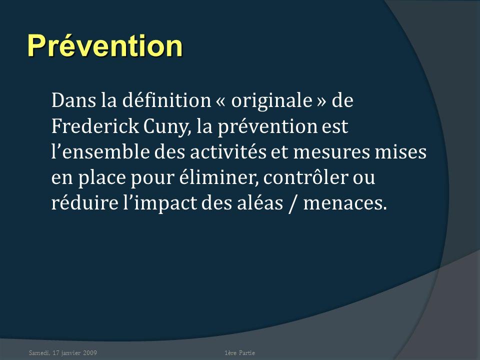 Samedi, 17 janvier 2009 Prévention Dans la définition « originale » de Frederick Cuny, la prévention est lensemble des activités et mesures mises en p