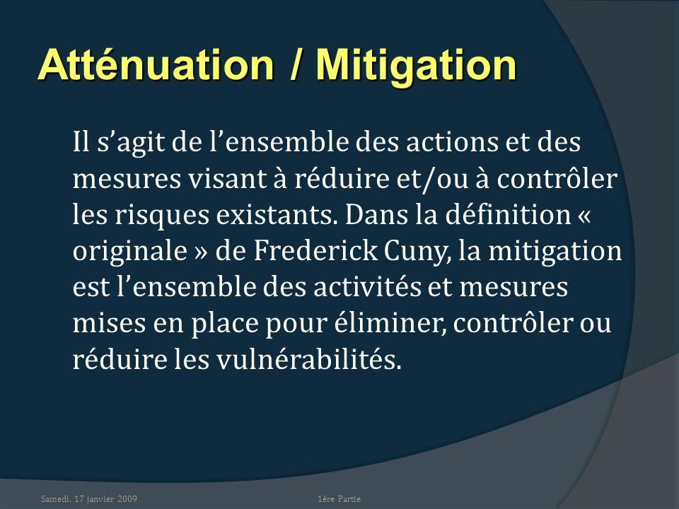 Samedi, 17 janvier 2009 Atténuation / Mitigation Il sagit de lensemble des actions et des mesures visant à réduire et/ou à contrôler les risques exist