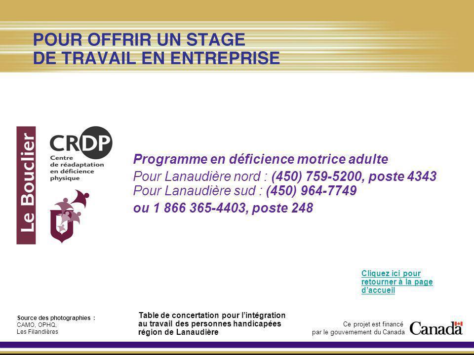 Programme en déficience motrice adulte Pour Lanaudière nord : (450) 759-5200, poste 4343 Pour Lanaudière sud : (450) 964-7749 ou 1 866 365-4403, poste