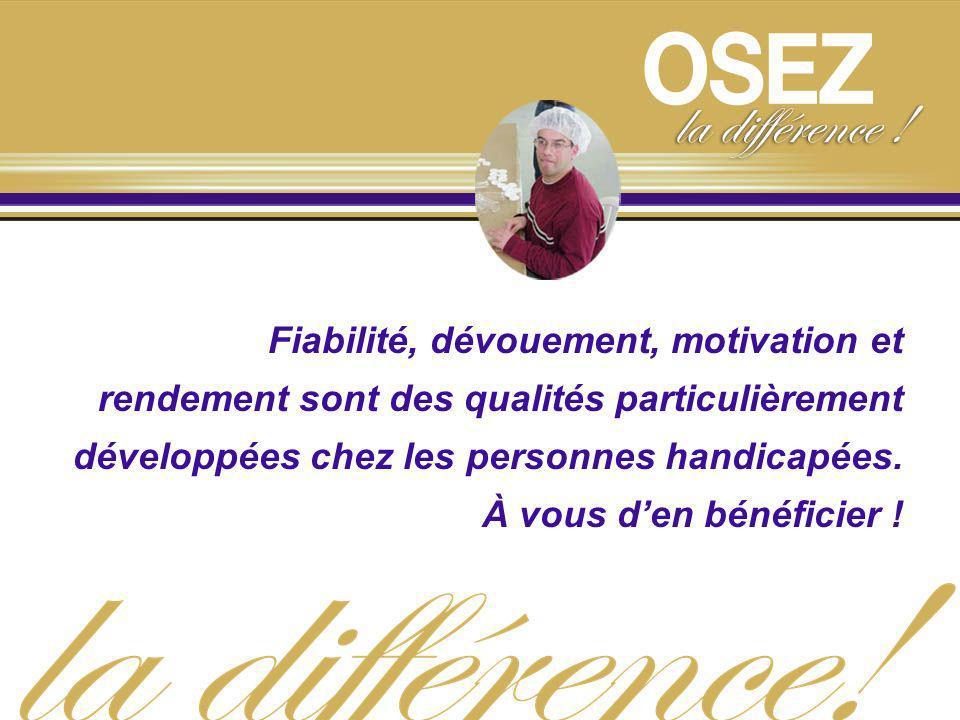 Fiabilité, dévouement, motivation et rendement sont des qualités particulièrement développées chez les personnes handicapées. À vous den bénéficier !