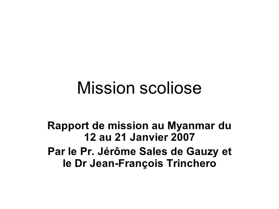Mission scoliose Rapport de mission au Myanmar du 12 au 21 Janvier 2007 Par le Pr. Jérôme Sales de Gauzy et le Dr Jean-François Trinchero