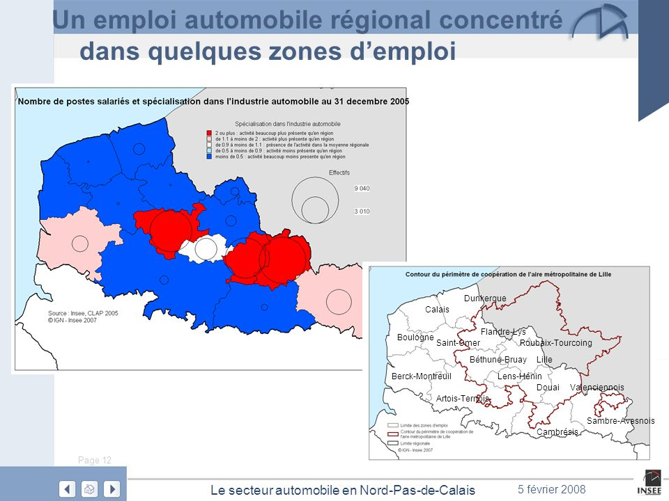 Page 12 Le secteur automobile en Nord-Pas-de-Calais 5 février 2008 Un emploi automobile régional concentré dans quelques zones demploi Dunkerque Calai