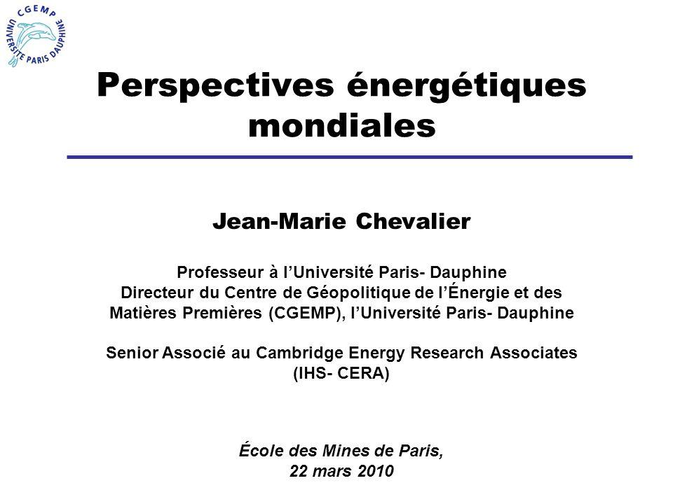 Perspectives énergétiques mondiales École des Mines de Paris, 22 mars 2010 Jean-Marie Chevalier Professeur à lUniversité Paris- Dauphine Directeur du