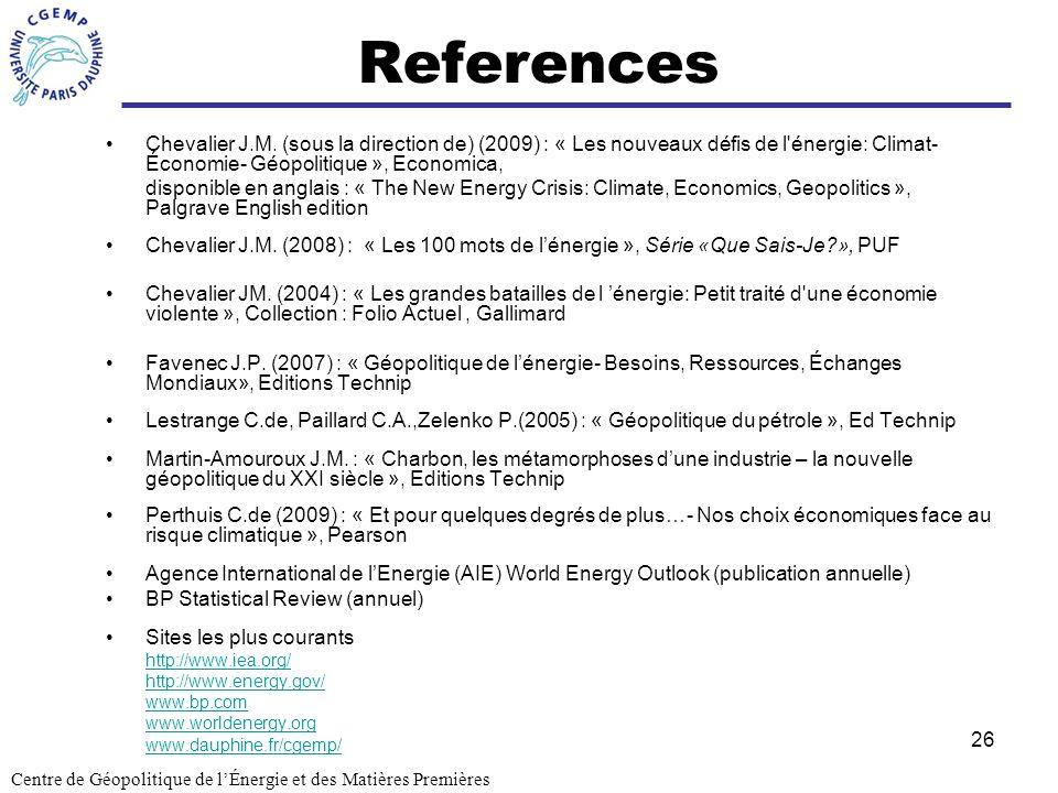 26 References Chevalier J.M. (sous la direction de) (2009) : « Les nouveaux défis de l'énergie: Climat- Économie- Géopolitique », Economica, disponibl