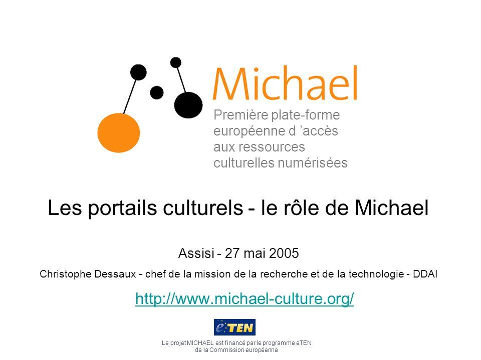 http://www.michael-culture.org/ Le projet MICHAEL est financé par le programme eTEN de la Commission européenne Première plate-forme européenne d accè