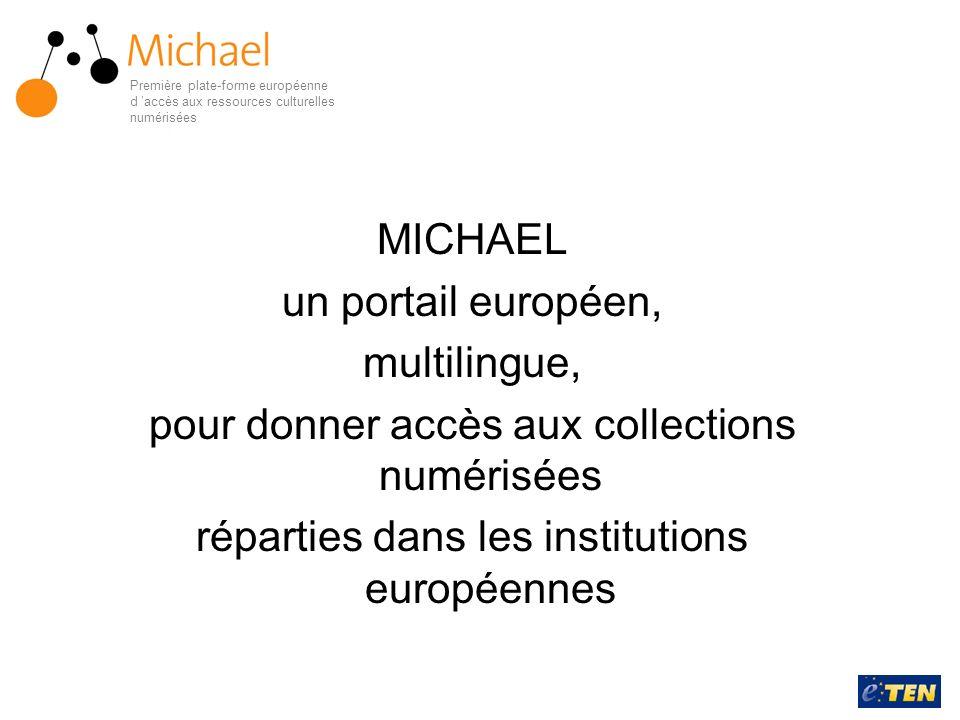 MICHAEL un portail européen, multilingue, pour donner accès aux collections numérisées réparties dans les institutions européennes Première plate-form