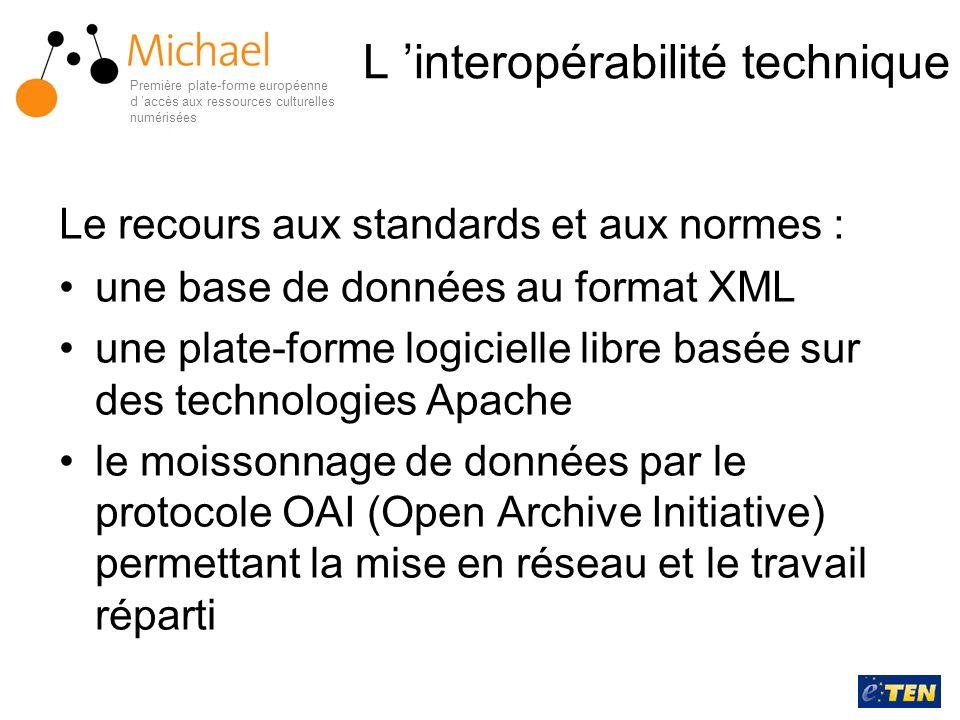 L interopérabilité technique Le recours aux standards et aux normes : une base de données au format XML une plate-forme logicielle libre basée sur des