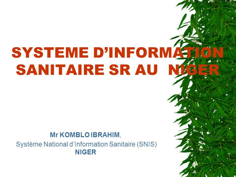 SYSTEME DINFORMATION SANITAIRE SR AU NIGER Mr KOMBLO IBRAHIM, Système National dInformation Sanitaire (SNIS) NIGER