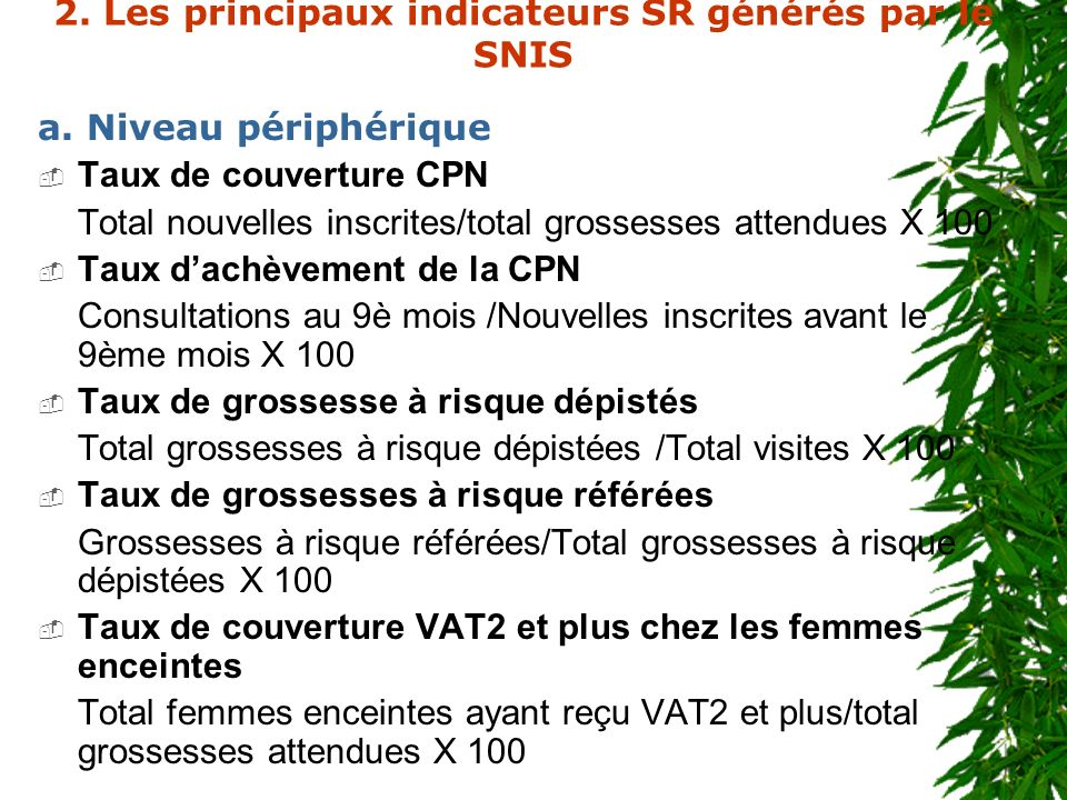 2. Les principaux indicateurs SR générés par le SNIS a. Niveau périphérique Taux de couverture CPN Total nouvelles inscrites/total grossesses attendue