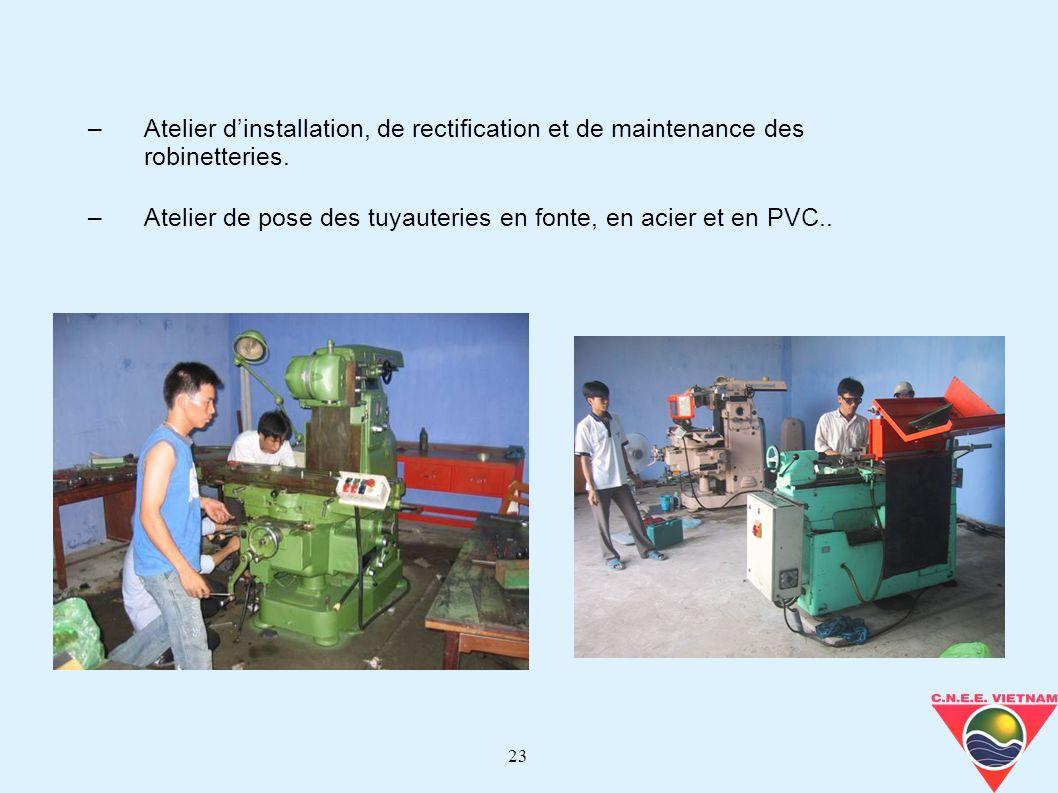 23 –Atelier dinstallation, de rectification et de maintenance des robinetteries. –Atelier de pose des tuyauteries en fonte, en acier et en PVC..