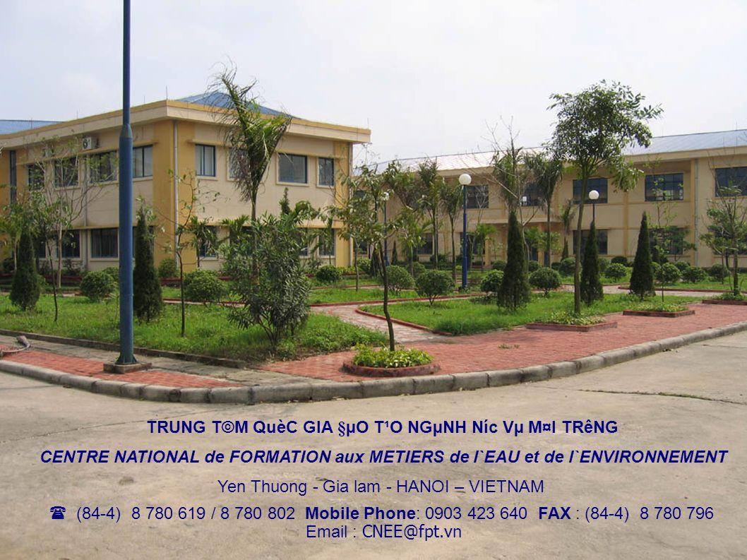 30 TRUNG T©M QuèC GIA §µO T¹O NGµNH Níc Vµ M¤I TRêNG CENTRE NATIONAL de FORMATION aux METIERS de l`EAU et de l`ENVIRONNEMENT Yen Thuong - Gia lam -
