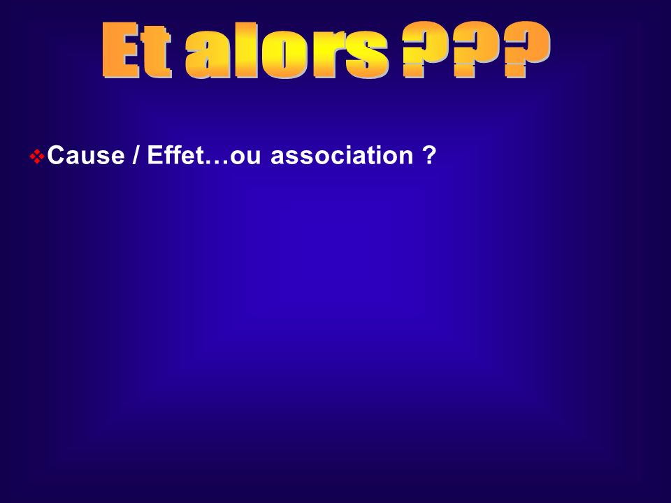 Cause / Effet…ou association ?
