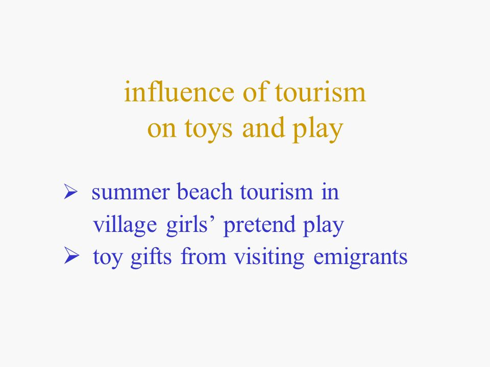 influence of tourism on toys and play summer beach tourism in village girls pretend play toy gifts from visiting emigrants