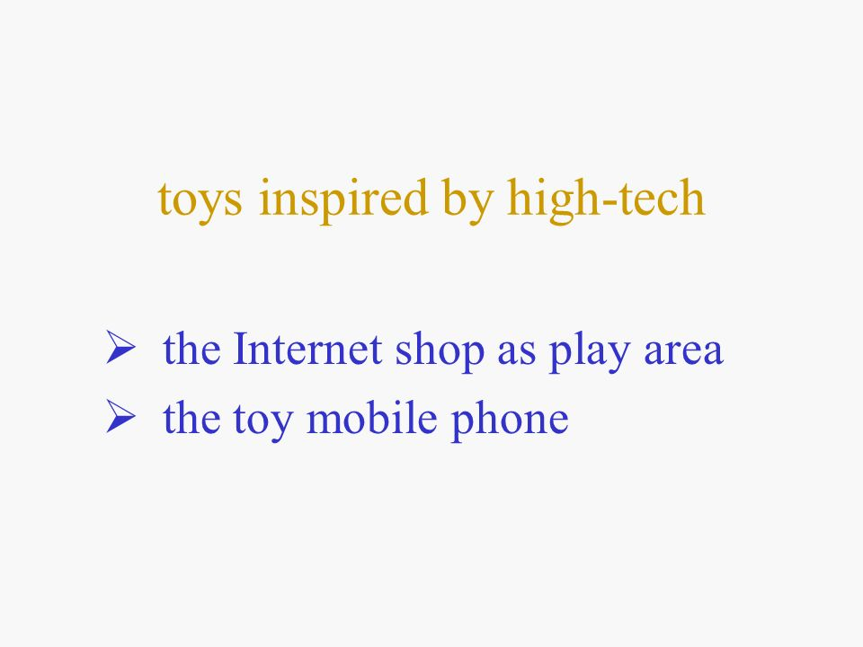 toys inspired by high-tech the Internet shop as play area the toy mobile phone