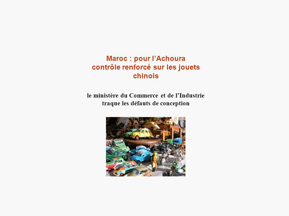 Maroc : pour lAchoura contrôle renforcé sur les jouets chinois le ministère du Commerce et de lIndustrie traque les défauts de conception