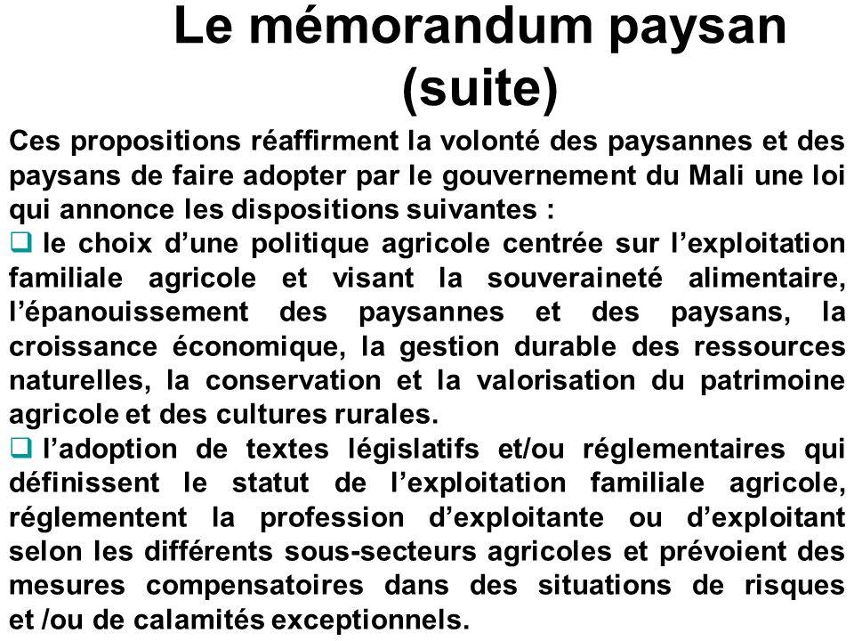 Le mémorandum paysan (suite) Ces propositions réaffirment la volonté des paysannes et des paysans de faire adopter par le gouvernement du Mali une loi