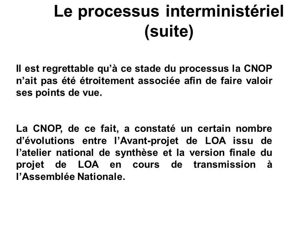 Le processus interministériel (suite) Il est regrettable quà ce stade du processus la CNOP nait pas été étroitement associée afin de faire valoir ses