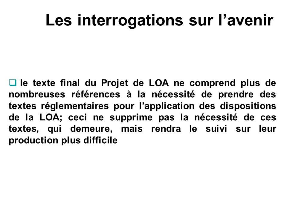 Les interrogations sur lavenir le texte final du Projet de LOA ne comprend plus de nombreuses références à la nécessité de prendre des textes réglemen