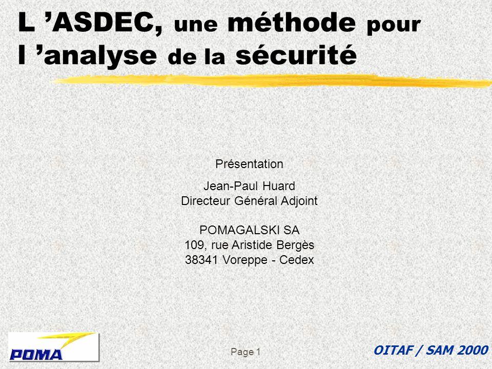 Page 1 L ASDEC, une méthode pour l analyse de la sécurité Présentation Jean-Paul Huard Directeur Général Adjoint POMAGALSKI SA 109, rue Aristide Bergès 38341 Voreppe - Cedex OITAF / SAM 2000