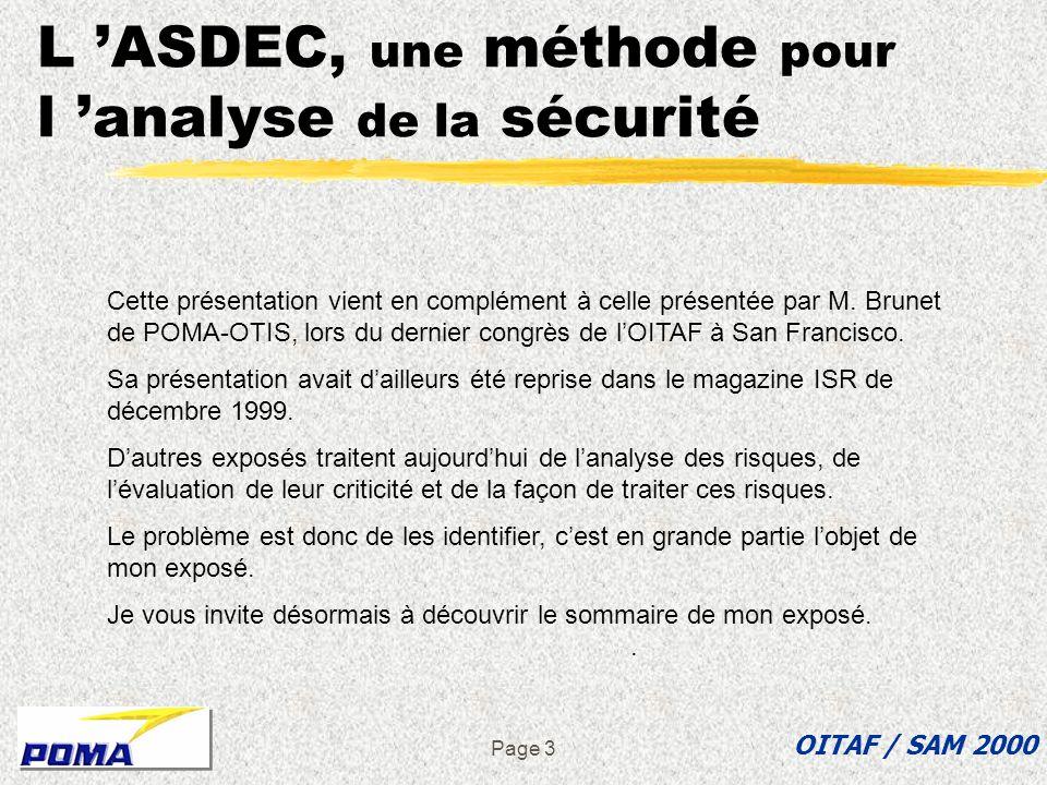 Page 2 L ASDEC, une méthode pour l analyse de la sécurité Mesdames, Messieurs, Je mappelle J.P. Huard, je suis le Directeur Général Adjoint de POMA. J