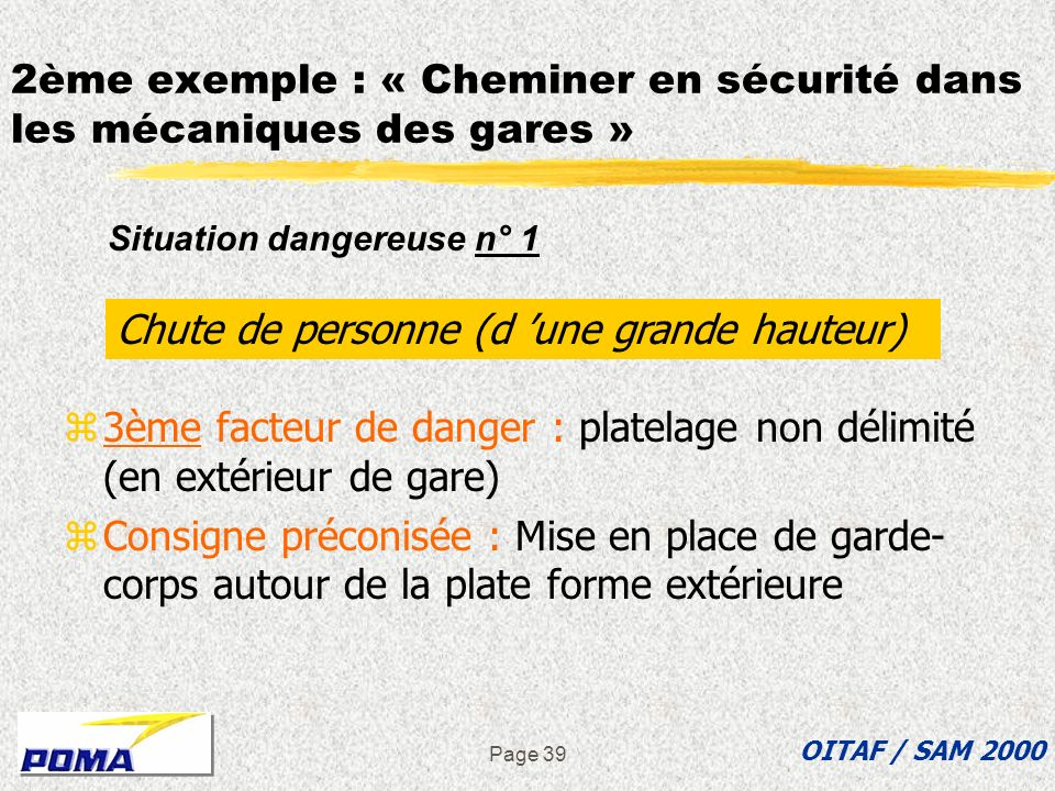 Page 38 z2ème facteur de danger : zabsence de platelage zConsigne préconisée : Redondance « sous faces » là où il est parfois nécessaire de relever le