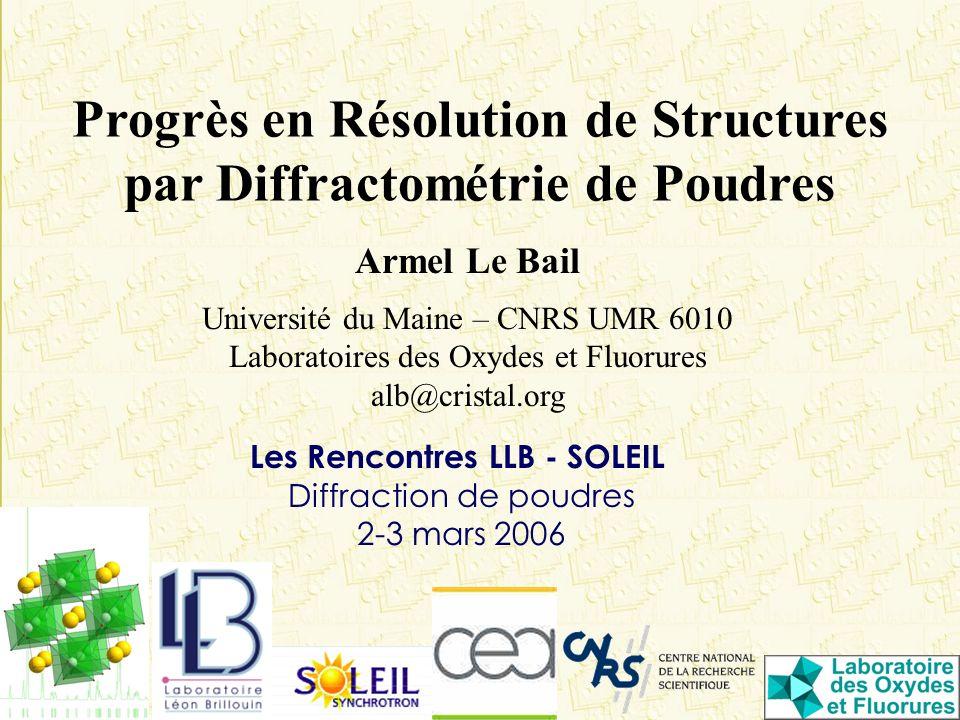 Progrès en Résolution de Structures par Diffractométrie de Poudres Armel Le Bail Université du Maine – CNRS UMR 6010 Laboratoires des Oxydes et Fluoru