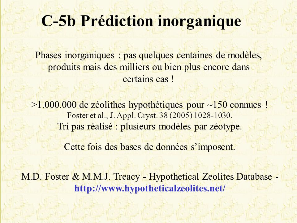 C-5b Prédiction inorganique Phases inorganiques : pas quelques centaines de modèles, produits mais des milliers ou bien plus encore dans certains cas