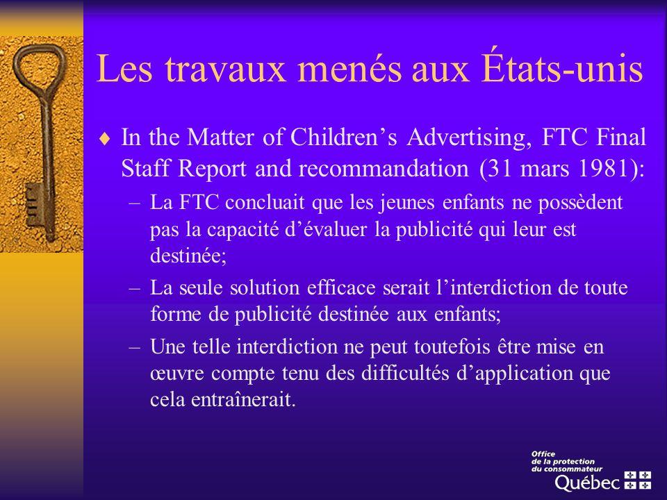 Les travaux menés aux États-unis In the Matter of Childrens Advertising, FTC Final Staff Report and recommandation (31 mars 1981): –La FTC concluait q