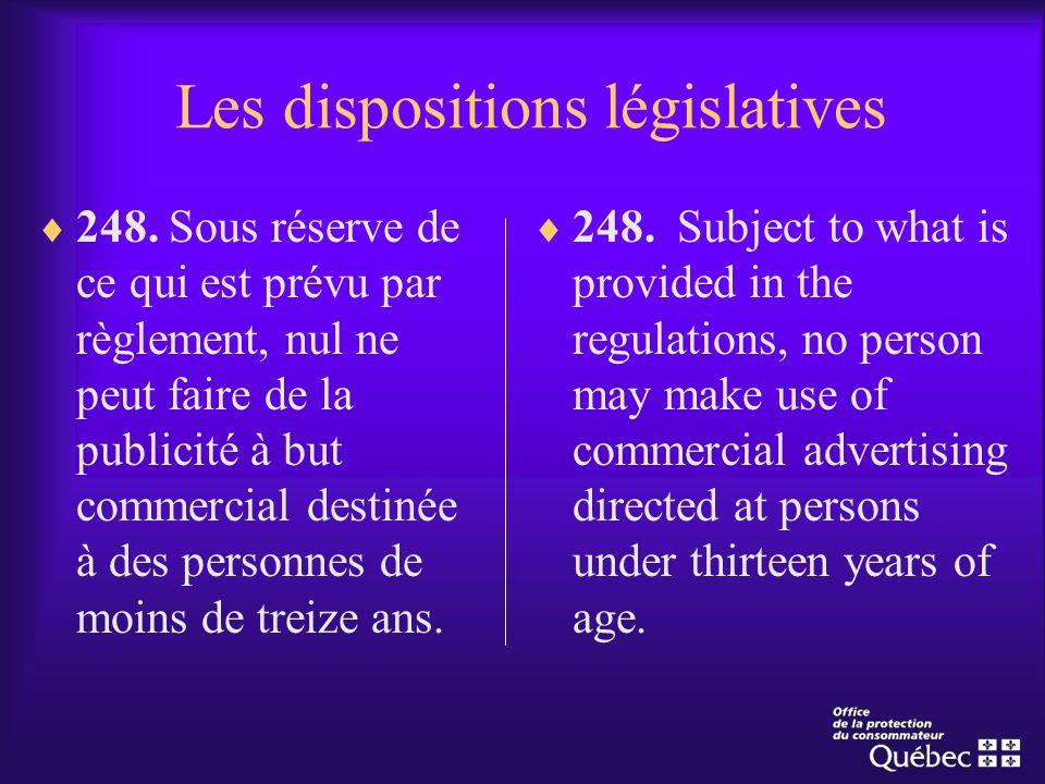 Les dispositions législatives 248. Sous réserve de ce qui est prévu par règlement, nul ne peut faire de la publicité à but commercial destinée à des p