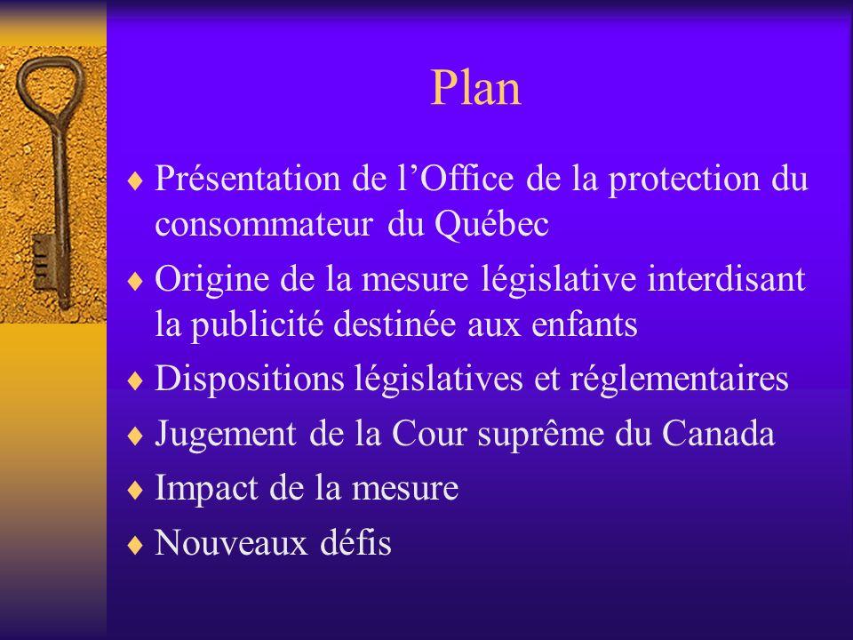Plan Présentation de lOffice de la protection du consommateur du Québec Origine de la mesure législative interdisant la publicité destinée aux enfants
