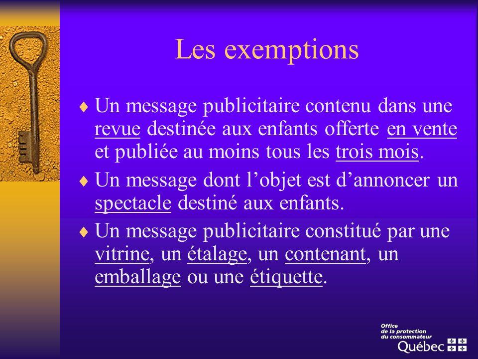 Les exemptions Un message publicitaire contenu dans une revue destinée aux enfants offerte en vente et publiée au moins tous les trois mois. Un messag