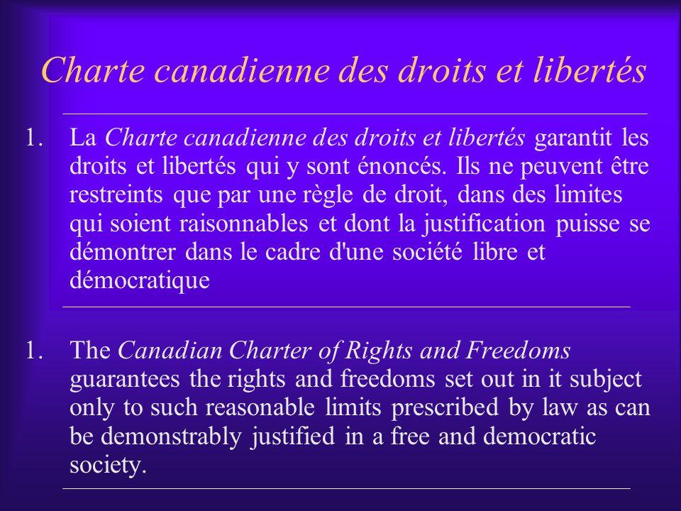 Charte canadienne des droits et libertés 1.La Charte canadienne des droits et libertés garantit les droits et libertés qui y sont énoncés. Ils ne peuv