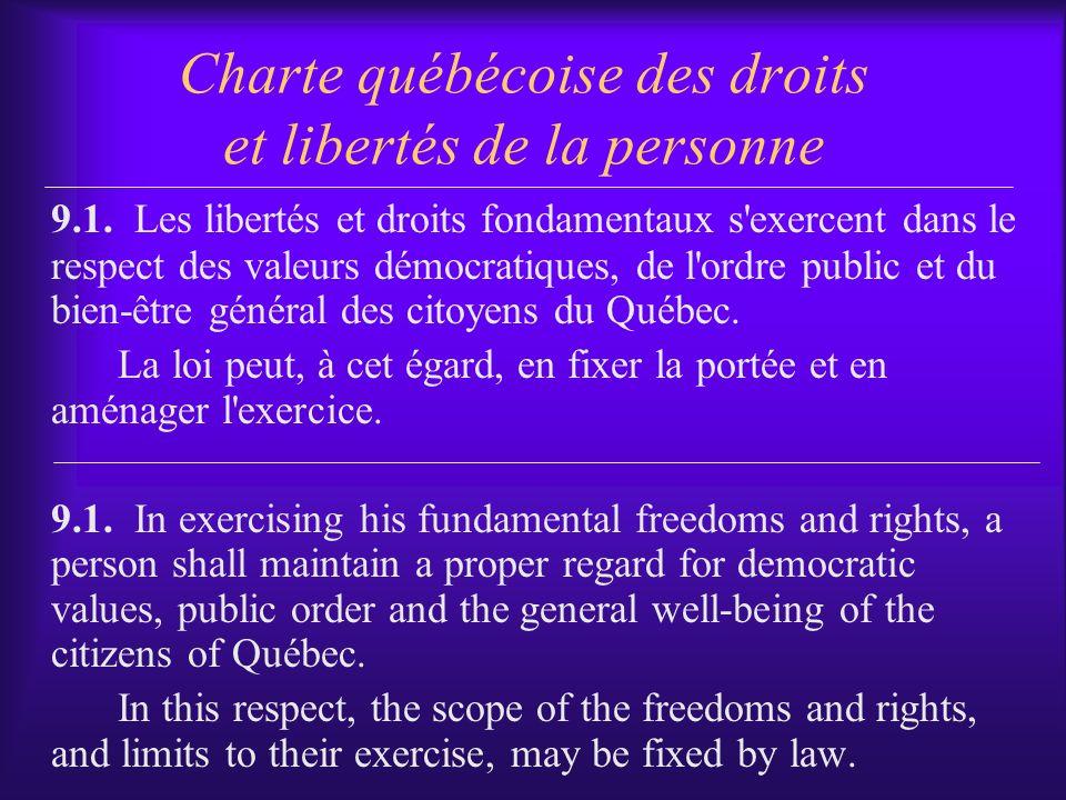 Charte québécoise des droits et libertés de la personne 9.1. Les libertés et droits fondamentaux s'exercent dans le respect des valeurs démocratiques,