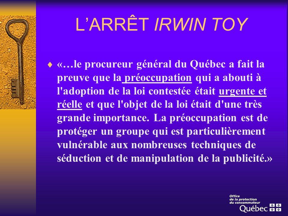 LARRÊT IRWIN TOY «…le procureur général du Québec a fait la preuve que la préoccupation qui a abouti à l'adoption de la loi contestée était urgente et